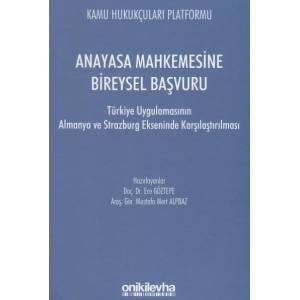 Anayasa Mahkemesine Bireysel Başvuru / Türkiye Uygulamasının Almanya ve Strazburg Ekseninde Karşılaştırılması