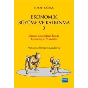 """Ekonomik Büyüme Ve Kalkinma - 2 / İktisadi Gerçekler """"Ekonomik Büyüme Ve Kalkınma"""" Başlıklı Kitabı Tamamlayıcı Seçilmiş Eserler"""