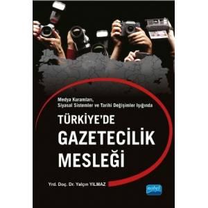 Türkiye'De Gazetecilik Mesleği Medya Kuramları, Siyasal Sistemler Ve Tarihi Değişimler Işığında