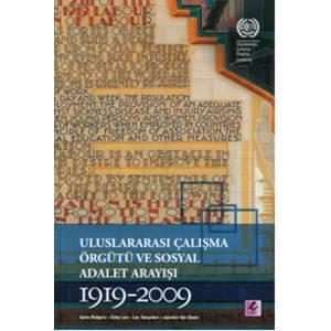 Uluslararası Çalışma Örgütü Ve Sosyal Adalet Arayışı 1919 2009