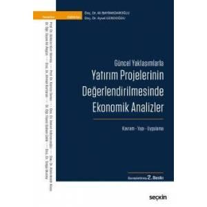 Güncel Yaklaşımlarla Yatırım Projelerinin Değerlendirilmesinde Ekonomik Analizler Kavram – Yapı – Uygulama