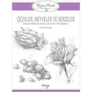Çiçekler, Meyveler ve Sebzeler / Çizim Sanatı Serisi 10
