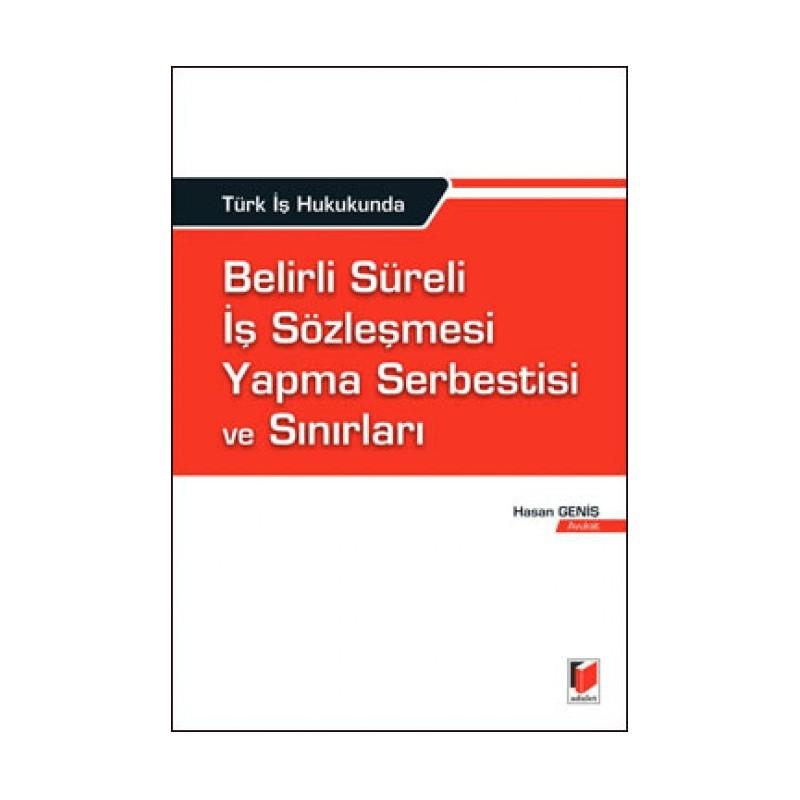 Türk İş Hukukunda Belirli Süreli İş Sözleşmesi Yapma Serbestisi Ve Sınırları
