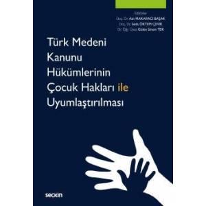 Türk Medeni Kanunu Hükümlerinin Çocuk Hakları Ile Uyumlaştırılması