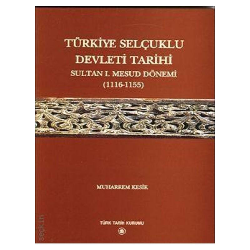 Türkiye Selçuklu Devleti Tarihi / Sultan 1. Mesud Dönemi 1116-1155