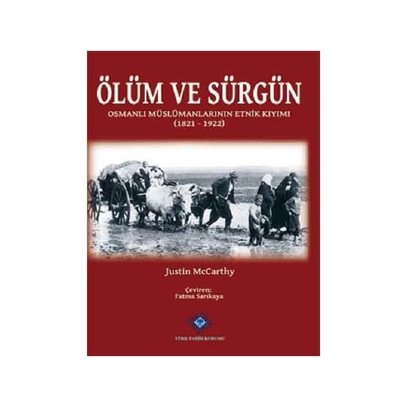 Ölüm Ve Sürgün / Osmanlı Müslümanlarının Etnik Kıyımı (1821-1922)