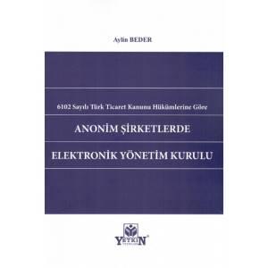 6102 Sayılı Türk Ticaret Kanunu Hükümlerine Göre Anonim Şirketlerde Elektronik Yönetim Kurulu