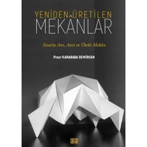 Yeniden Üretilen Mekanlar - Sivas'ta Anı, Anıt ve Öteki Mekan