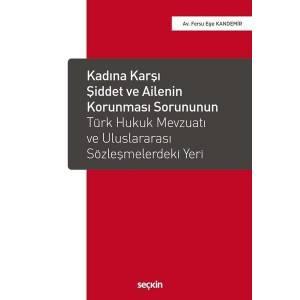 Kadına Karşı Şiddet Ve Ailenin Korunması Sorununun Türk Hukuk Mevzuatı Ve Uluslararası Sözleşmelerdeki Yeri