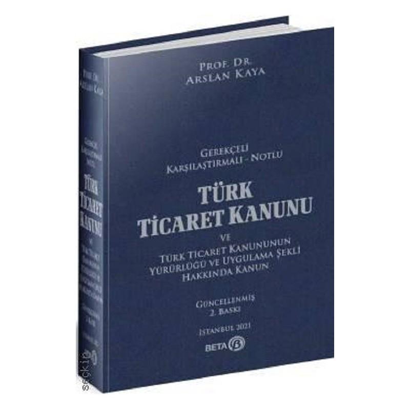 Türk Ticaret Kanunu Ve Türk Ticaret Kanununun Yürürlüğü Ve Uygulama Şekli Hakkında Kanun / Gerekçeli - Karşılaştırmalı - Notlu