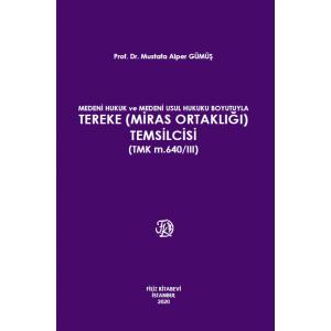 Medeni Hukuk Ve Medeni Usul Hukuku Boyutuyla Tereke (Miras Ortaklığı) Temsilcisi (Tmk M. 640/iii)