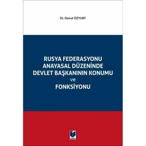 Rusya Federasyonu Anayasal Düzeninde Devlet Başkanının Konumu ve Fonksiyonu