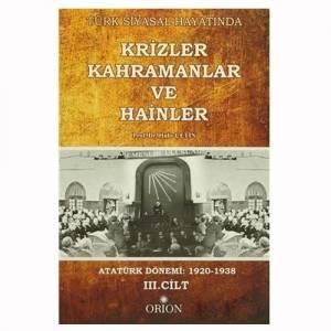 Türk Siyasal Hayatında Krizler Kahramanlar ve Hainler 3. Cilt / Atatürk Dönemi 1920-1938