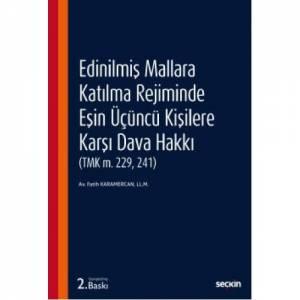 Edinilmiş Mallara Katılma Rejiminde Eşin Üçüncü Kişilere Karşı Dava Hakkı (Tmk M. 229, 241)