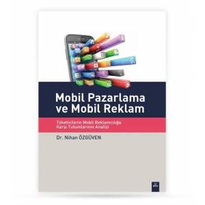 Mobil Pazarlama Ve Mobil Reklam -Tüketicilerin Mobil Reklamcılığa Tutumlarının Analizi
