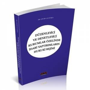 Düzenleyici Ve Denetleyici Kurumlar Özelinde İdari Yaptırımların Hukuki Rejimi