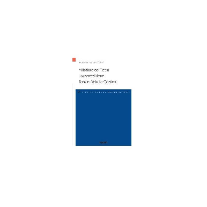 Milletlerarası Ticari Uyuşmazlıkların Tahkim Yolu Ile Çözümü – Ticaret Hukuku Monografileri –