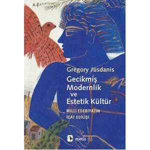 Gecikmiş Modernlik Ve Estetik Kültür Milli Edebiyatın İcat Edilişi