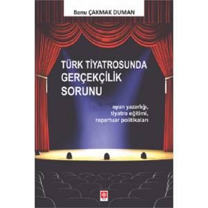 Türk Tiyatrosunda Gerçekçilik Sorunu / Oyun Yazarlığı, Tiyatro Eğitimi, Repertuar Politikaları