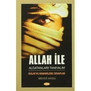Allah ile Aldatanları Tanıyalım / Gulat ve Ahbarilere Cevaplar