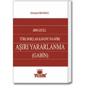 Aşırı Yararlanma (Gabin) / 6098 sayılı Türk Borçlar Kanunu'na Göre