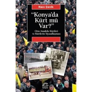 """""""Konya'da Kürt Mü Var?"""" / Orta Anadolu Kürtleri ve Kürtlerin Siyasallaşması"""