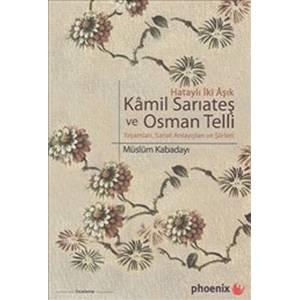 Kamil Sarıateş Ve Osman Telli Hataylı İki Aşık Yaşamları, Sanat Anlayışları Ve Şiirleri