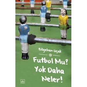 Futbol Mu Yok Daha Neler